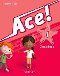 (OXFORD) LENG.EXT.:INGLÉS.1º E.P.ACE! 1.CLASS BOOK