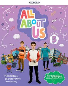(OXFORD) INGLÉS. 5º E.P. ALL ABOUT US FOR ANDALUSI