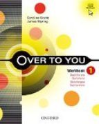 OVER TO YOU 1. 1º BACHILLERATO. WORKBOOK (OXFORD)