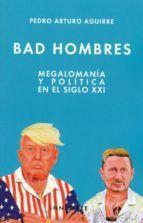 BAD HOMBRES. MEGALOMANÍA Y POLÍTICA EN EL SIGLO XX